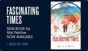 Fascinating Times - NEW BOOK by Mal Fletcher. Released: 30 November. Click for more info...