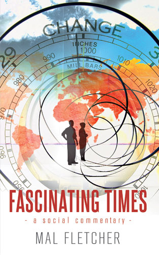 FASCINATING TIMES: A Social Commentary by Mal Fletcher